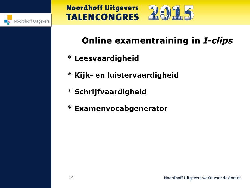 14 Online examentraining in I-clips * Leesvaardigheid * Kijk- en luistervaardigheid * Schrijfvaardigheid * Examenvocabgenerator