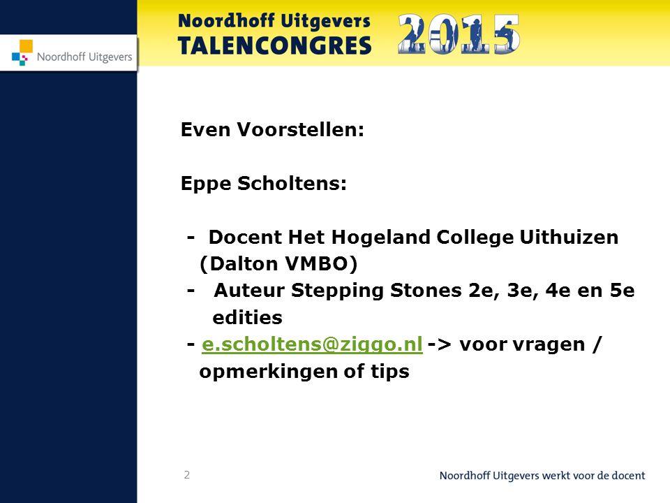 2 Even Voorstellen: Eppe Scholtens: - Docent Het Hogeland College Uithuizen (Dalton VMBO) -Auteur Stepping Stones 2e, 3e, 4e en 5e edities - e.scholtens@ziggo.nl -> voor vragen /e.scholtens@ziggo.nl opmerkingen of tips