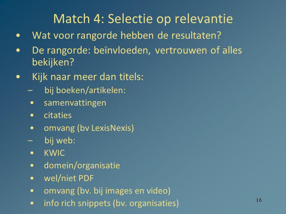 16 Match 4: Selectie op relevantie Wat voor rangorde hebben de resultaten? De rangorde: beïnvloeden, vertrouwen of alles bekijken? Kijk naar meer dan