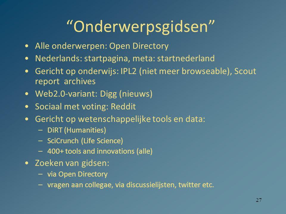 """27 """"Onderwerpsgidsen"""" Alle onderwerpen: Open Directory Nederlands: startpagina, meta: startnederland Gericht op onderwijs: IPL2 (niet meer browseable)"""
