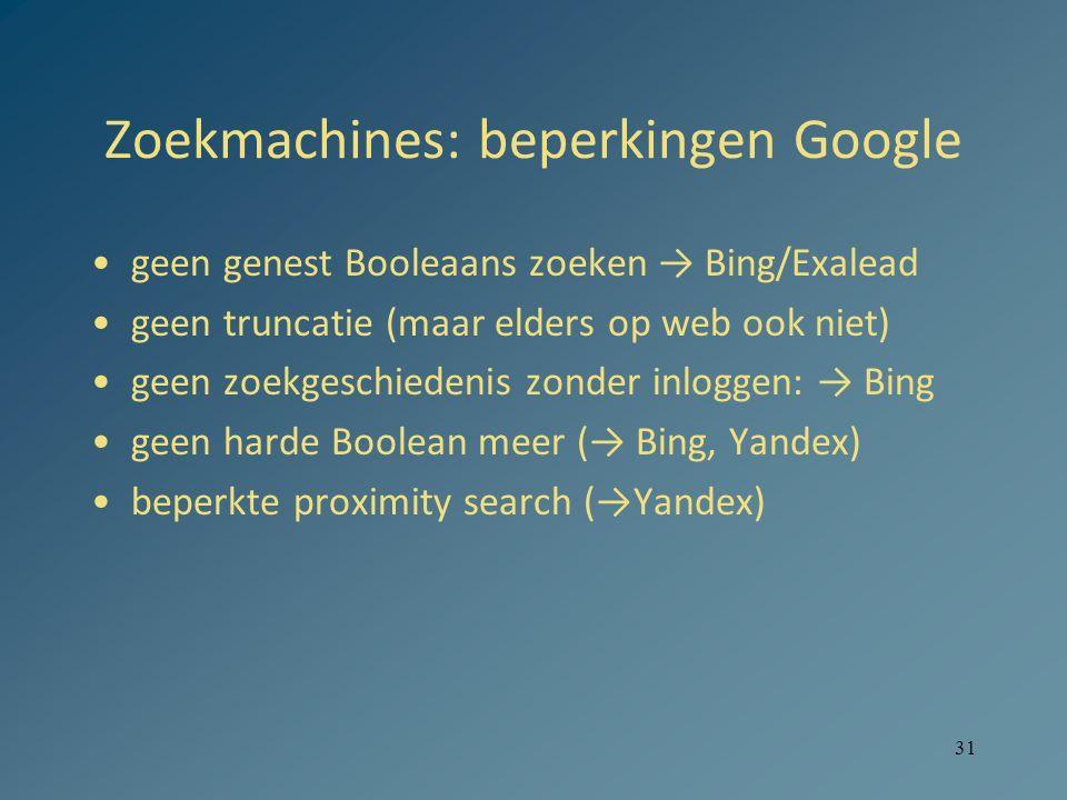 31 Zoekmachines: beperkingen Google geen genest Booleaans zoeken → Bing/Exalead geen truncatie (maar elders op web ook niet) geen zoekgeschiedenis zon