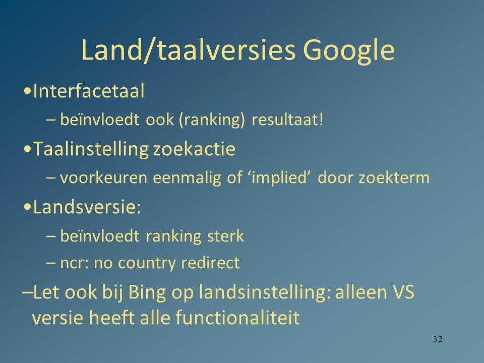 32 Land/taalversies Google Interfacetaal –beïnvloedt ook (ranking) resultaat! Taalinstelling zoekactie –voorkeuren eenmalig of 'implied' door zoekterm