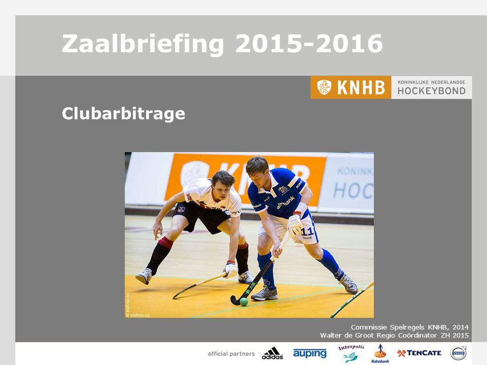 Zaalbriefing 2015-2016 Clubarbitrage Commissie Spelregels KNHB, 2014 Walter de Groot Regio Coördinator ZH 2015