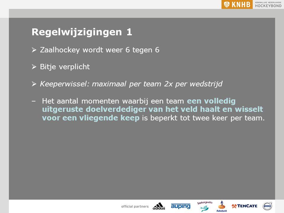 Regelwijzigingen 1  Zaalhockey wordt weer 6 tegen 6  Bitje verplicht  Keeperwissel: maximaal per team 2x per wedstrijd –Het aantal momenten waarbij