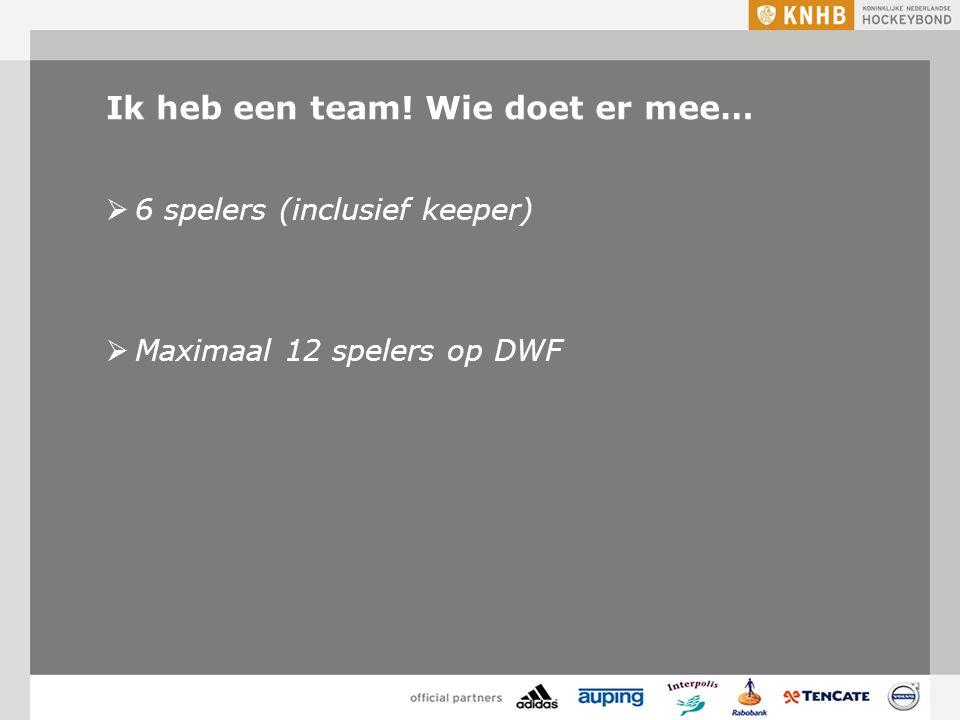 Ik heb een team! Wie doet er mee…  6 spelers (inclusief keeper)  Maximaal 12 spelers op DWF
