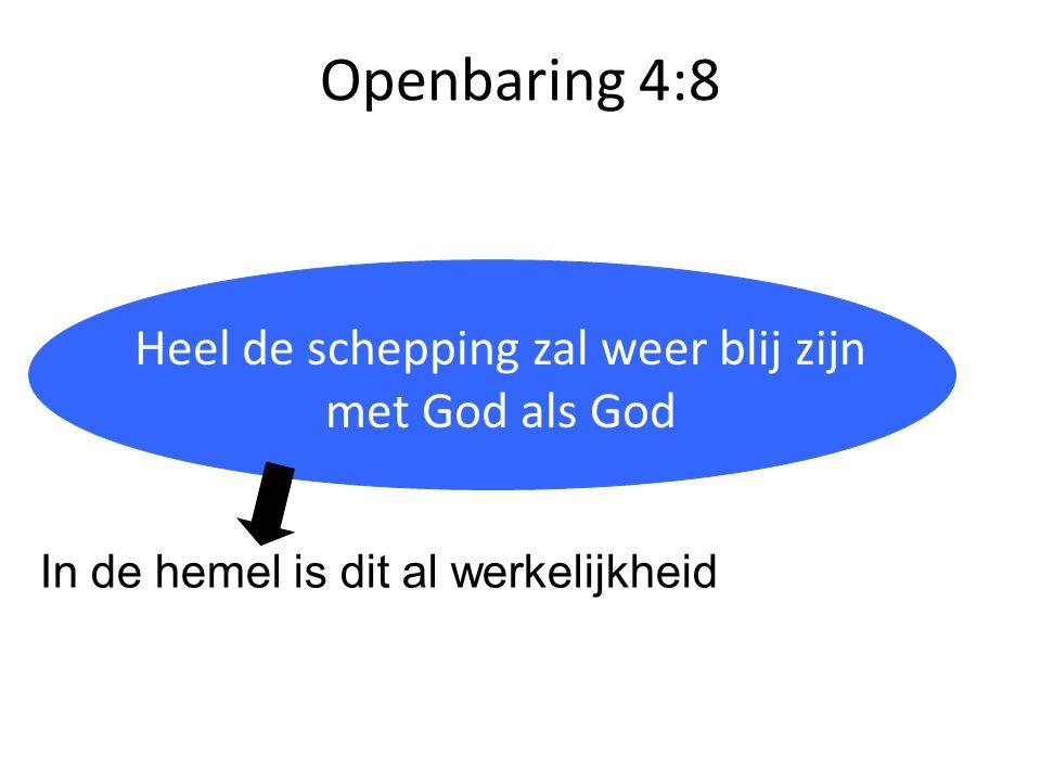 Openbaring 4:8 Heilig = anders, van een andere categorie Heel de schepping zal weer blij zijn met God als God In de hemel is dit al werkelijkheid