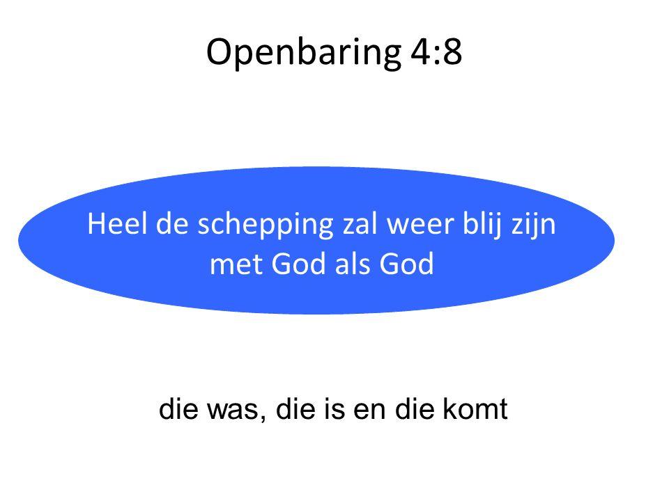 Openbaring 4:8 Heilig = anders, van een andere categorie Heel de schepping zal weer blij zijn met God als God die was, die is en die komt