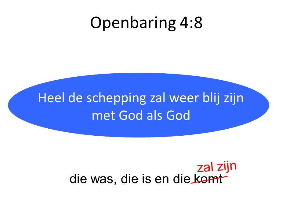 Openbaring 4:8 Heilig = anders, van een andere categorie Heel de schepping zal weer blij zijn met God als God die was, die is en die komt zal zijn