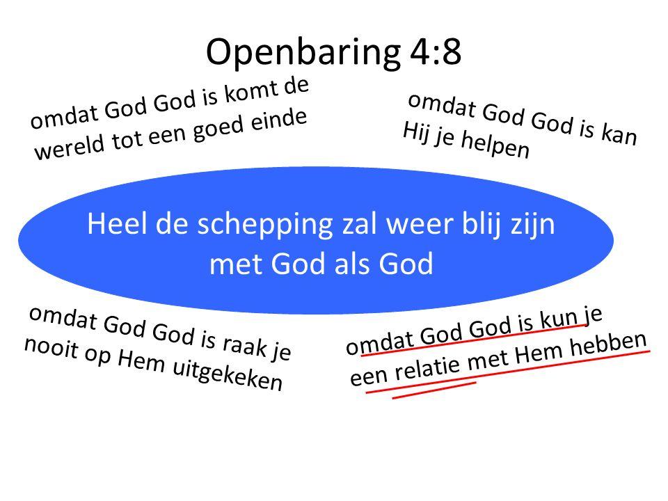 Openbaring 4:8 Heilig = anders, van een andere categorie Heel de schepping zal weer blij zijn met God als God omdat God God is komt de wereld tot een
