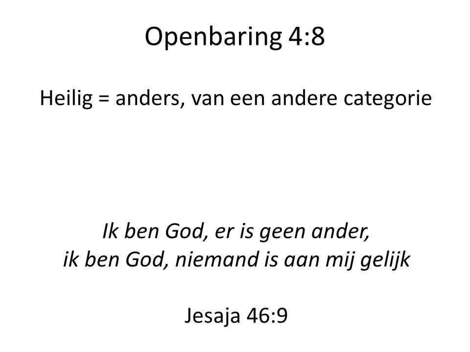 Openbaring 4:8 Ik ben God, er is geen ander, ik ben God, niemand is aan mij gelijk Jesaja 46:9 Heilig = anders, van een andere categorie Aanbidding = blij zijn met Gods anders zijn, blij zijn dat Hij God is, de Eeuwige