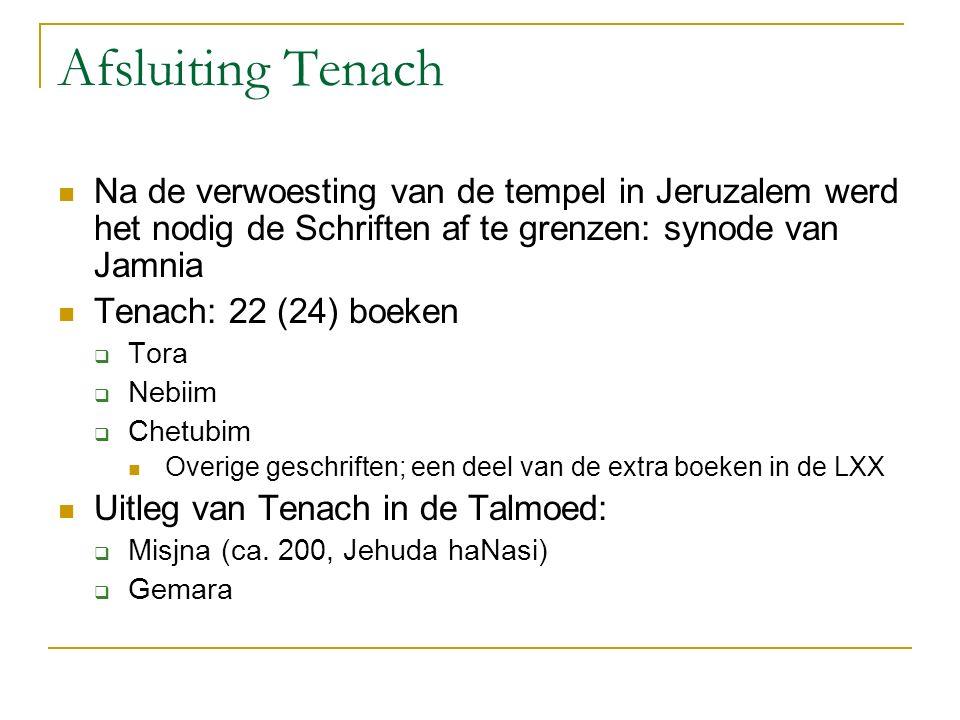 Afsluiting Tenach Na de verwoesting van de tempel in Jeruzalem werd het nodig de Schriften af te grenzen: synode van Jamnia Tenach: 22 (24) boeken  T