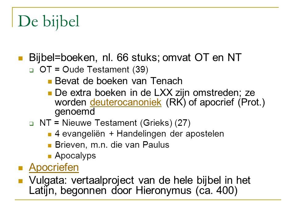 De bijbel Bijbel=boeken, nl. 66 stuks; omvat OT en NT  OT = Oude Testament (39) Bevat de boeken van Tenach De extra boeken in de LXX zijn omstreden;