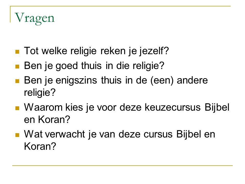 Vragen Tot welke religie reken je jezelf? Ben je goed thuis in die religie? Ben je enigszins thuis in de (een) andere religie? Waarom kies je voor dez