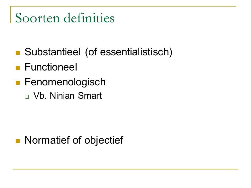 Soorten definities Substantieel (of essentialistisch) Functioneel Fenomenologisch  Vb. Ninian Smart Normatief of objectief