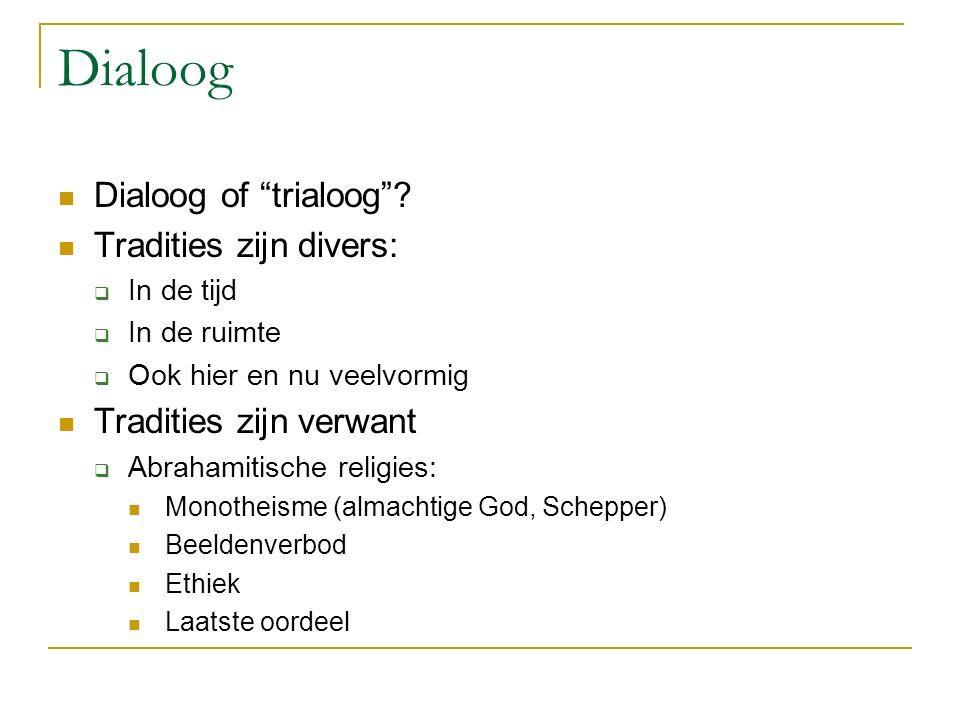 """Dialoog Dialoog of """"trialoog""""? Tradities zijn divers:  In de tijd  In de ruimte  Ook hier en nu veelvormig Tradities zijn verwant  Abrahamitische"""
