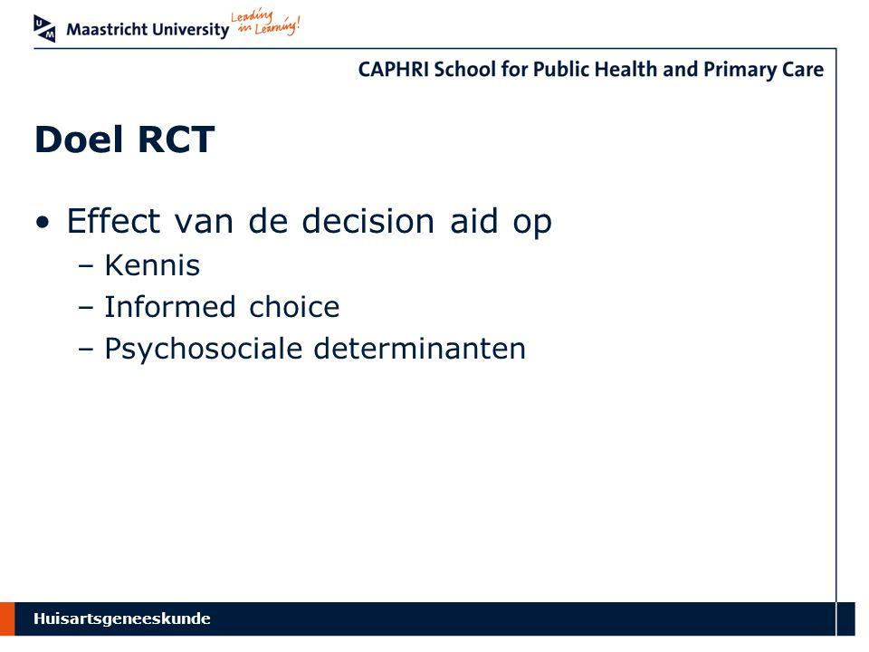 Doel RCT Effect van de decision aid op –Kennis –Informed choice –Psychosociale determinanten