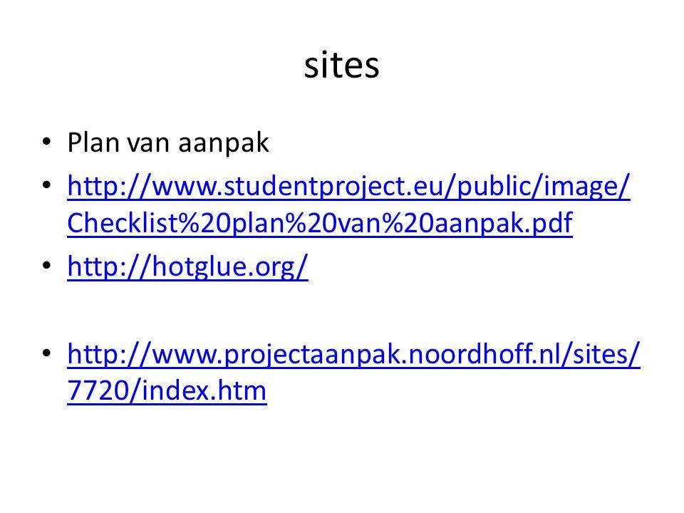 sites Plan van aanpak http://www.studentproject.eu/public/image/ Checklist%20plan%20van%20aanpak.pdf http://www.studentproject.eu/public/image/ Checklist%20plan%20van%20aanpak.pdf http://hotglue.org/ http://www.projectaanpak.noordhoff.nl/sites/ 7720/index.htm http://www.projectaanpak.noordhoff.nl/sites/ 7720/index.htm