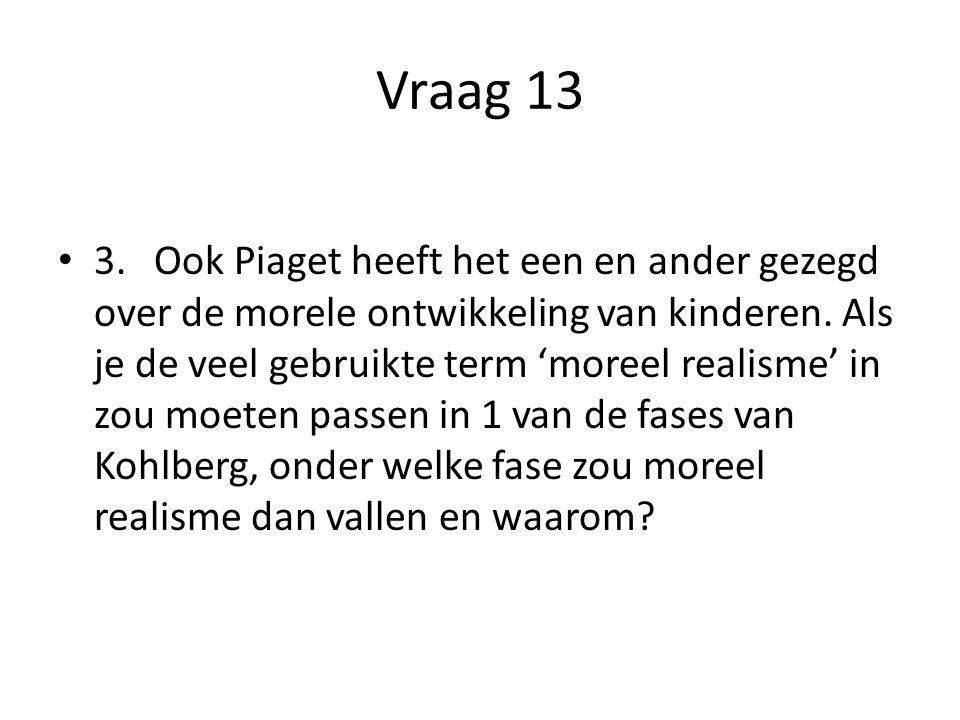 Vraag 13 3.Ook Piaget heeft het een en ander gezegd over de morele ontwikkeling van kinderen. Als je de veel gebruikte term 'moreel realisme' in zou m