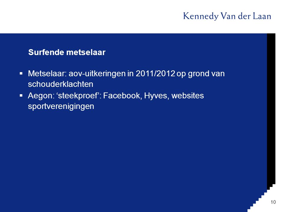 Surfende metselaar  Metselaar: aov-uitkeringen in 2011/2012 op grond van schouderklachten  Aegon: 'steekproef': Facebook, Hyves, websites sportveren