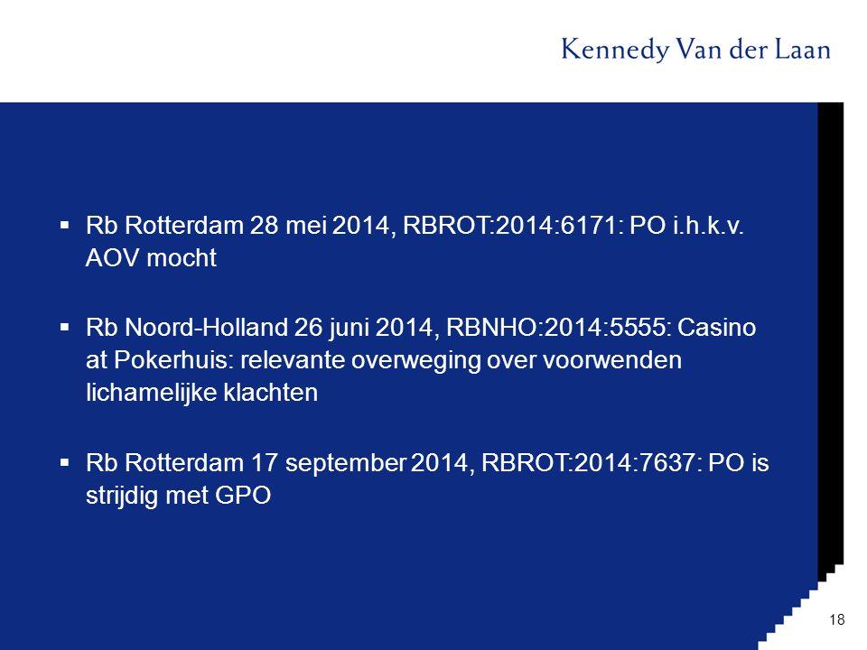  Rb Rotterdam 28 mei 2014, RBROT:2014:6171: PO i.h.k.v. AOV mocht  Rb Noord-Holland 26 juni 2014, RBNHO:2014:5555: Casino at Pokerhuis: relevante ov