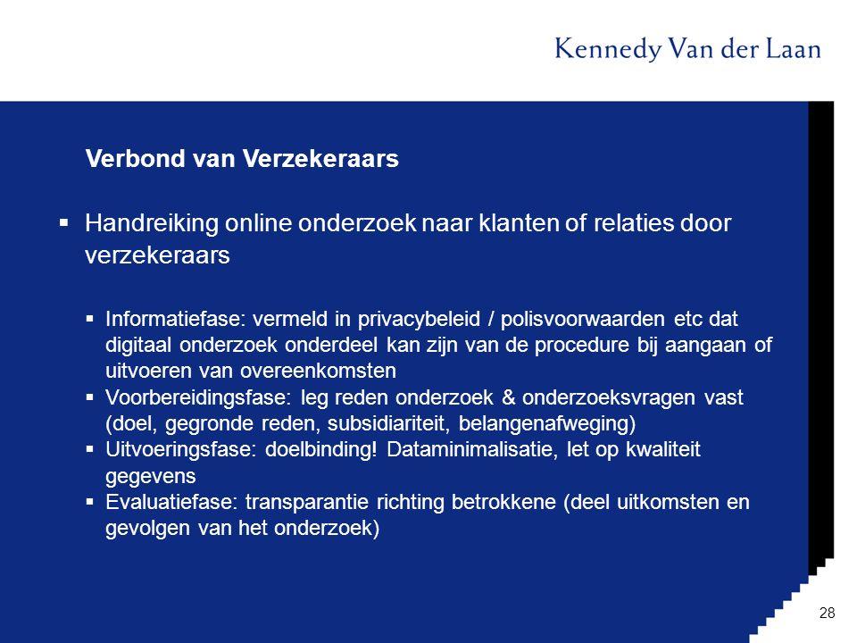 Verbond van Verzekeraars  Handreiking online onderzoek naar klanten of relaties door verzekeraars  Informatiefase: vermeld in privacybeleid / polisv