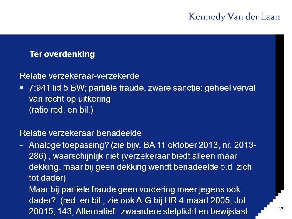 Ter overdenking Relatie verzekeraar-verzekerde  7:941 lid 5 BW; partiële fraude, zware sanctie: geheel verval van recht op uitkering (ratio red. en b