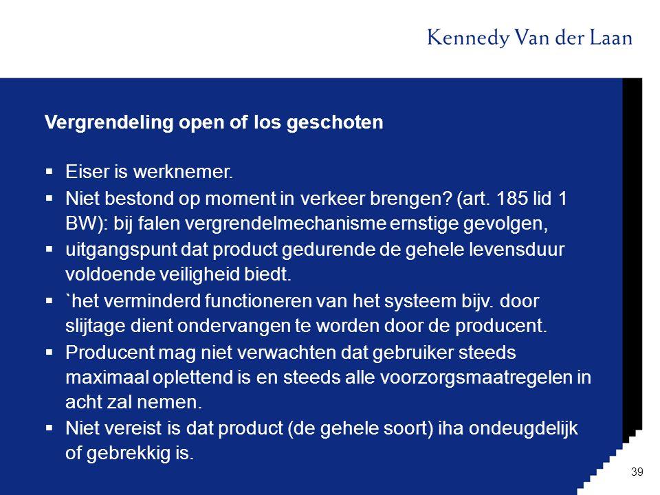 Vergrendeling open of los geschoten  Eiser is werknemer.  Niet bestond op moment in verkeer brengen? (art. 185 lid 1 BW): bij falen vergrendelmechan