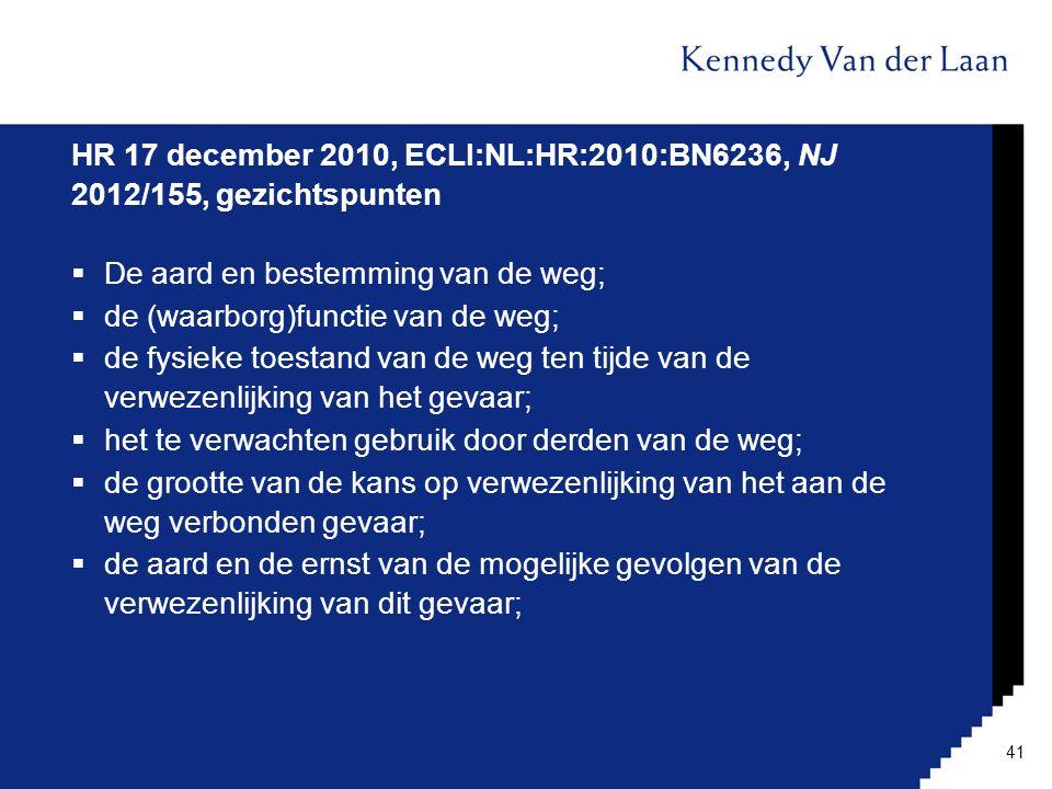 HR 17 december 2010, ECLI:NL:HR:2010:BN6236, NJ 2012/155, gezichtspunten  De aard en bestemming van de weg;  de (waarborg)functie van de weg;  de f