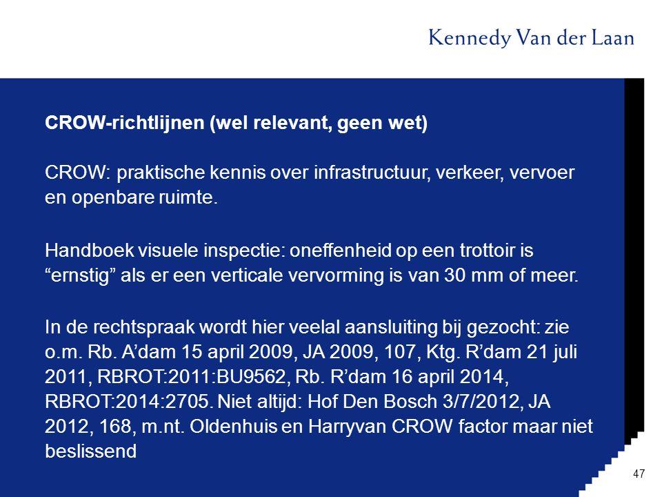CROW-richtlijnen (wel relevant, geen wet) CROW: praktische kennis over infrastructuur, verkeer, vervoer en openbare ruimte. Handboek visuele inspectie