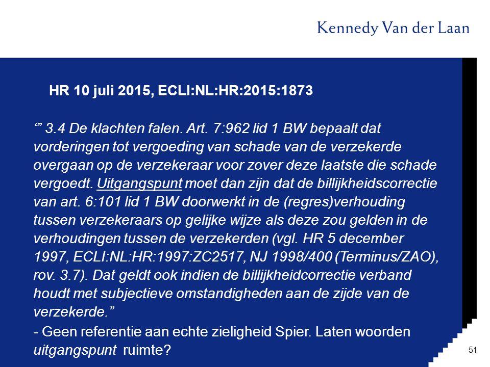 """HR 10 juli 2015, ECLI:NL:HR:2015:1873 '"""" 3.4 De klachten falen. Art. 7:962 lid 1 BW bepaalt dat vorderingen tot vergoeding van schade van de verzekerd"""