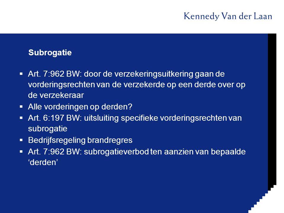 Subrogatie  Art. 7:962 BW: door de verzekeringsuitkering gaan de vorderingsrechten van de verzekerde op een derde over op de verzekeraar  Alle vorde