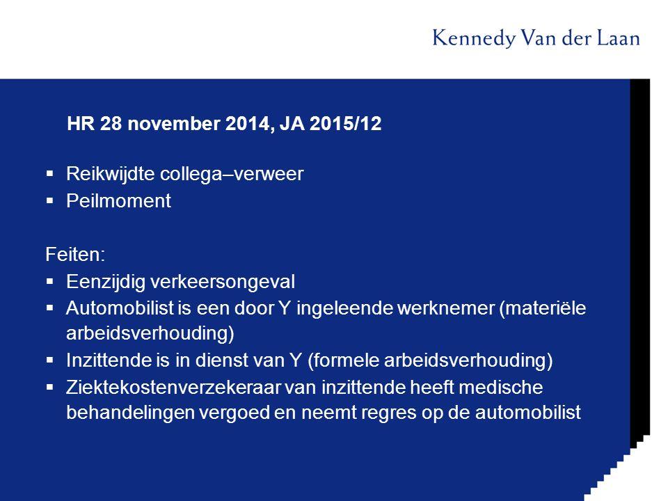 HR 28 november 2014, JA 2015/12  Reikwijdte collega–verweer  Peilmoment Feiten:  Eenzijdig verkeersongeval  Automobilist is een door Y ingeleende