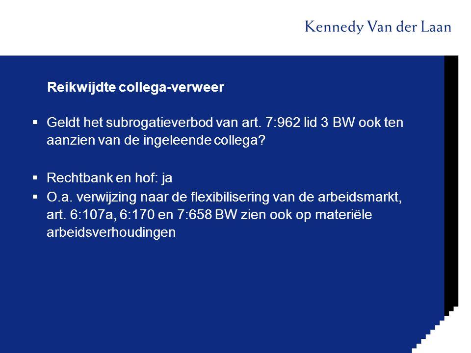 Reikwijdte collega-verweer  Geldt het subrogatieverbod van art. 7:962 lid 3 BW ook ten aanzien van de ingeleende collega?  Rechtbank en hof: ja  O.