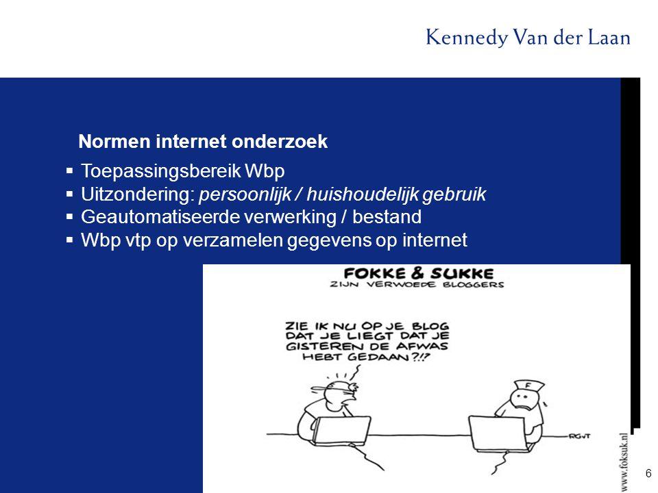 Normen internet onderzoek  Toepassingsbereik Wbp  Uitzondering: persoonlijk / huishoudelijk gebruik  Geautomatiseerde verwerking / bestand  Wbp vt