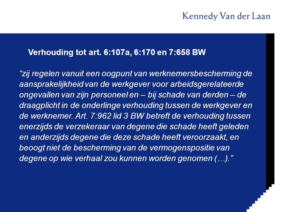 """Verhouding tot art. 6:107a, 6:170 en 7:658 BW """"zij regelen vanuit een oogpunt van werknemersbescherming de aansprakelijkheid van de werkgever voor arb"""