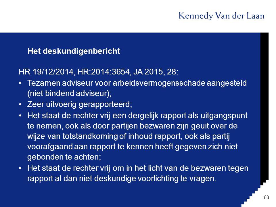 Het deskundigenbericht HR 19/12/2014, HR:2014:3654, JA 2015, 28: Tezamen adviseur voor arbeidsvermogensschade aangesteld (niet bindend adviseur); Zeer