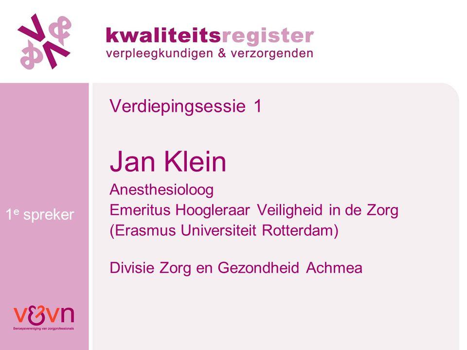 1 e spreker Verdiepingsessie 1 Jan Klein Anesthesioloog Emeritus Hoogleraar Veiligheid in de Zorg (Erasmus Universiteit Rotterdam) Divisie Zorg en Gez