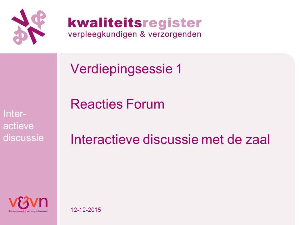 Inter- actieve discussie Verdiepingsessie 1 Reacties Forum Interactieve discussie met de zaal 12-12-2015