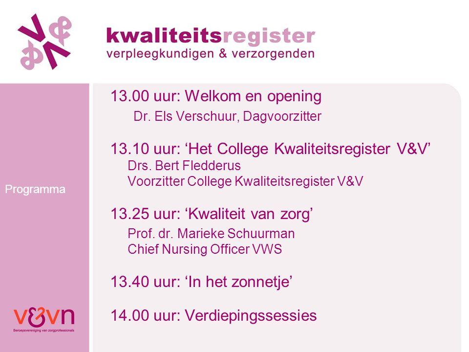 Programma 13.00 uur: Welkom en opening Dr. Els Verschuur, Dagvoorzitter 13.10 uur: 'Het College Kwaliteitsregister V&V' Drs. Bert Fledderus Voorzitter