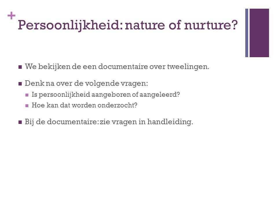 + Persoonlijkheid: nature of nurture? We bekijken de een documentaire over tweelingen. Denk na over de volgende vragen: Is persoonlijkheid aangeboren