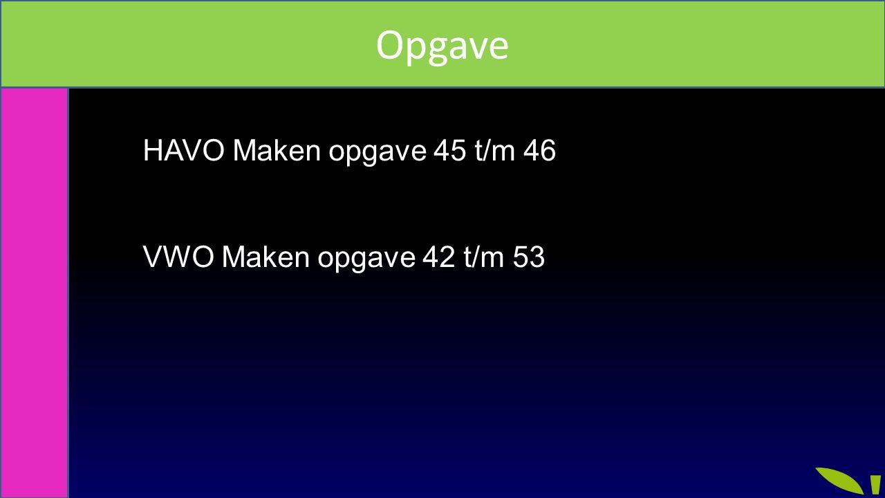 Mengsels Opgave HAVO Maken opgave 45 t/m 46 VWO Maken opgave 42 t/m 53