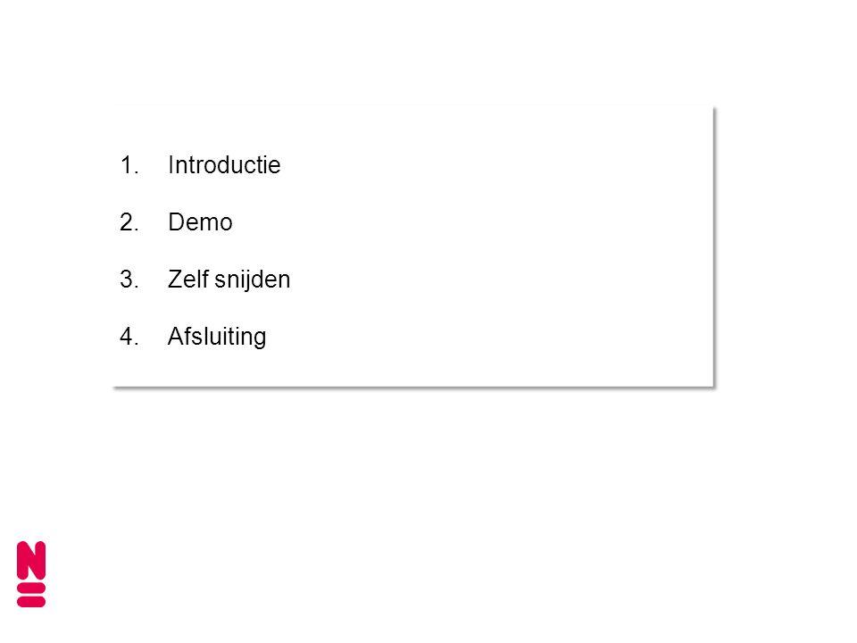 1.Introductie 2.Demo 3.Zelf snijden 4.Afsluiting 1.Introductie 2.Demo 3.Zelf snijden 4.Afsluiting