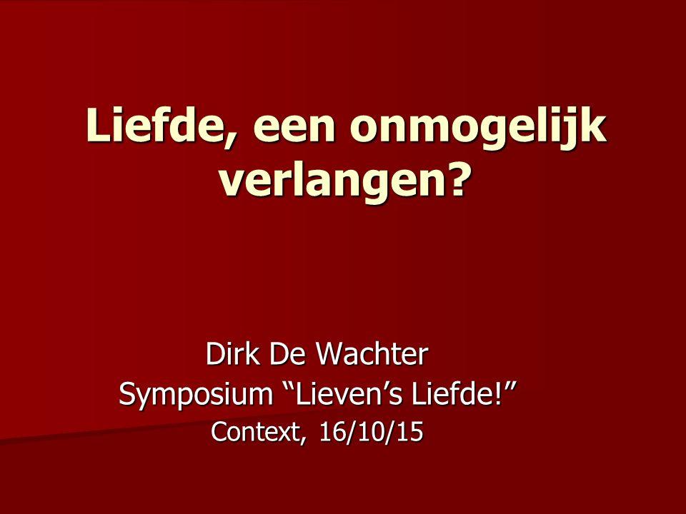 """Liefde, een onmogelijk verlangen? Dirk De Wachter Symposium """"Lieven's Liefde!"""" Context, 16/10/15"""