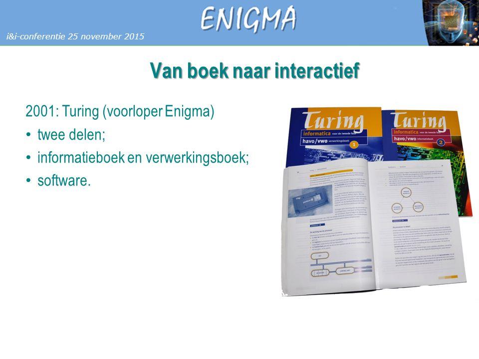 7 Databases i&i-conferentie 25 november 2015 Van boek naar interactief 2001: Turing (voorloper Enigma) twee delen; informatieboek en verwerkingsboek; software.