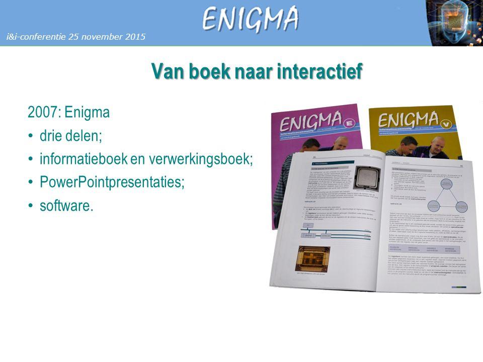 7 Databases i&i-conferentie 25 november 2015 Van boek naar interactief 2007: Enigma drie delen; informatieboek en verwerkingsboek; PowerPointpresentaties; software.