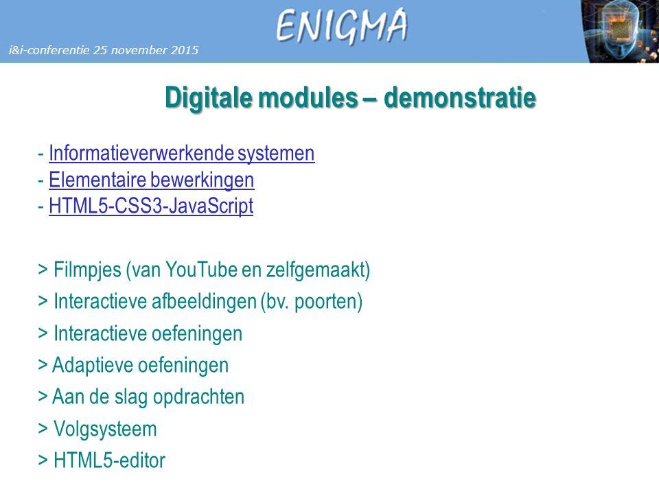 7 Databases i&i-conferentie 25 november 2015 Digitale modules – demonstratie - Informatieverwerkende systemen - Elementaire bewerkingen - HTML5-CSS3-JavaScriptInformatieverwerkende systemenElementaire bewerkingenHTML5-CSS3-JavaScript > Filmpjes (van YouTube en zelfgemaakt) > Interactieve afbeeldingen (bv.