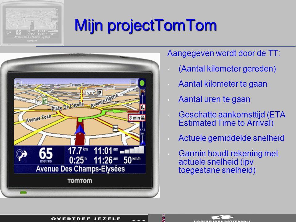 Mijn projectTomTom Aangegeven wordt door de TT: (Aantal kilometer gereden) Aantal kilometer te gaan Aantal uren te gaan Geschatte aankomsttijd (ETA Es