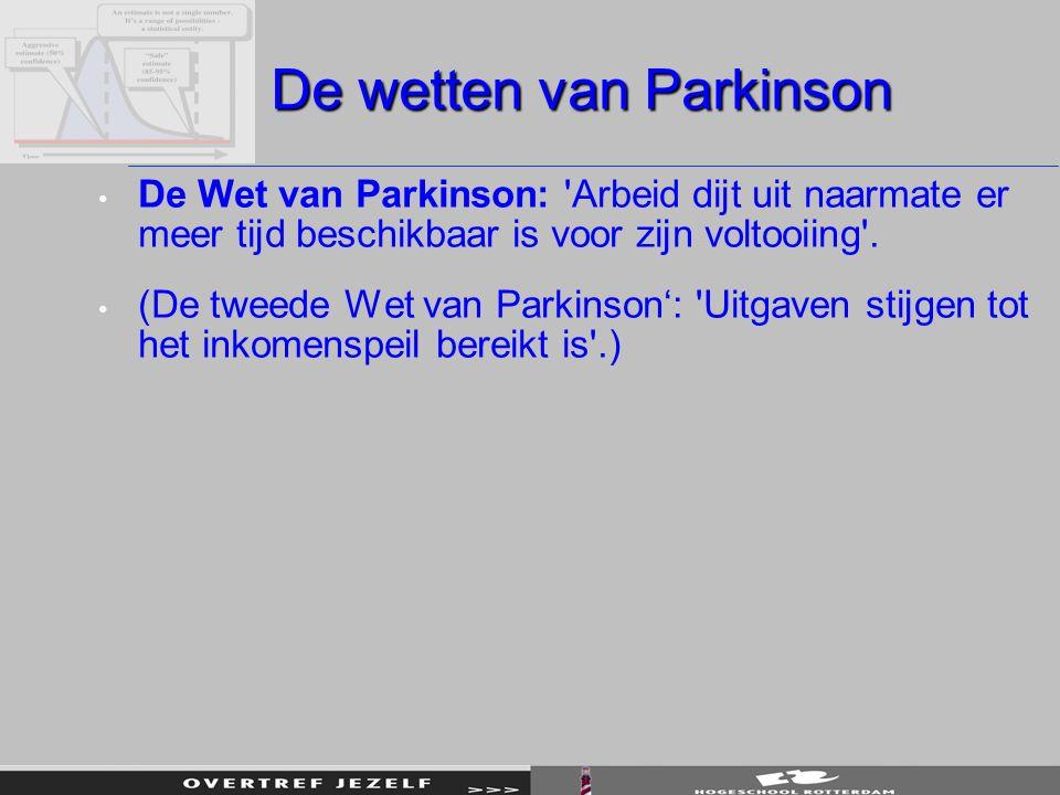 De wetten van Parkinson De Wet van Parkinson: 'Arbeid dijt uit naarmate er meer tijd beschikbaar is voor zijn voltooiing'. (De tweede Wet van Parkinso