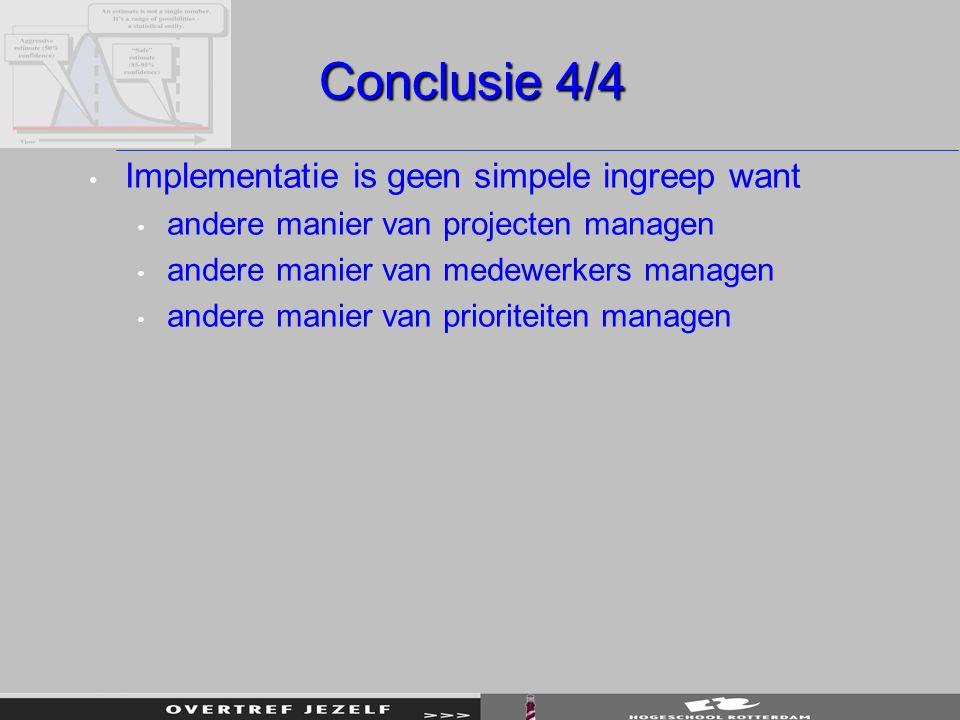 Conclusie 4/4 Implementatie is geen simpele ingreep want andere manier van projecten managen andere manier van medewerkers managen andere manier van p