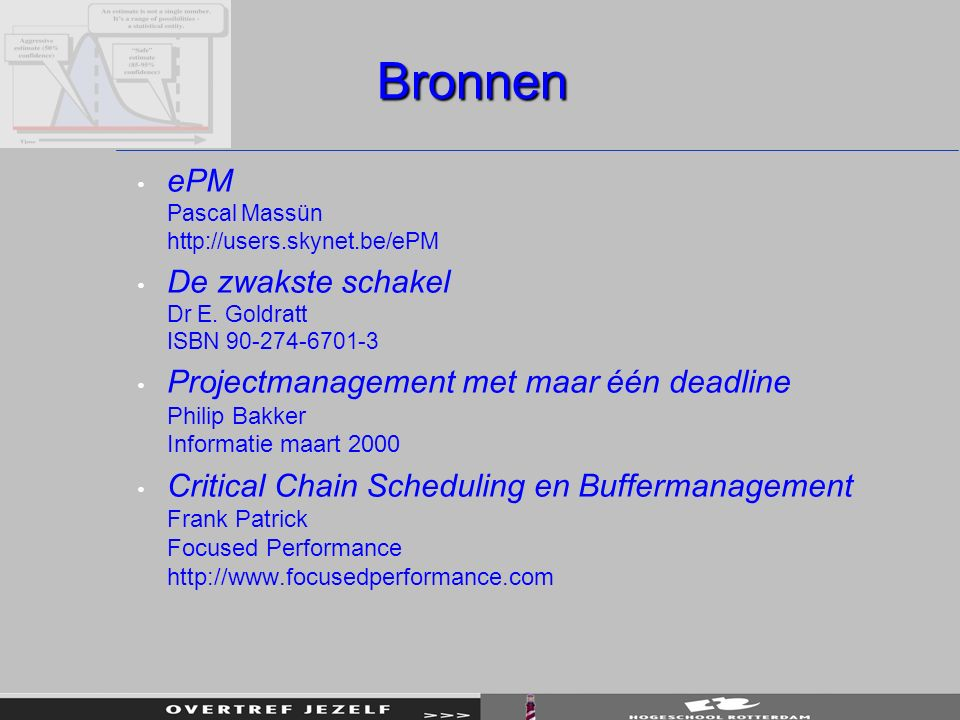 Bronnen ePM Pascal Massün http://users.skynet.be/ePM De zwakste schakel Dr E. Goldratt ISBN 90-274-6701-3 Projectmanagement met maar één deadline Phil